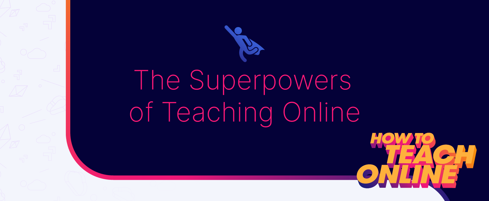 How to teach online - the superpowers of teaching online